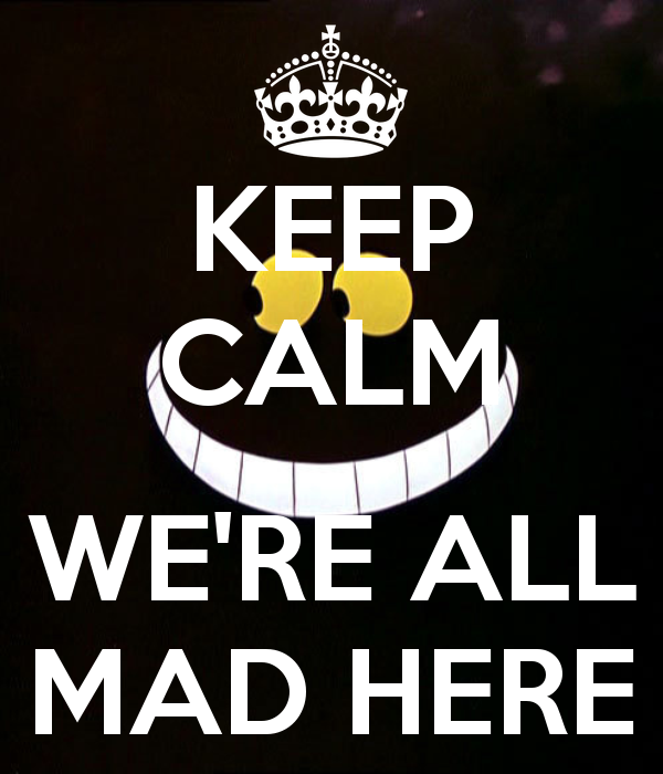 keep-calm-we-re-all-mad-here-18